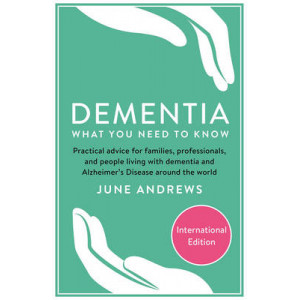 Dementia: What You Need to Know: Practical Advice for Families, Professionals, and People Living with Dementia and Alzheimer's Disease Around the Worl