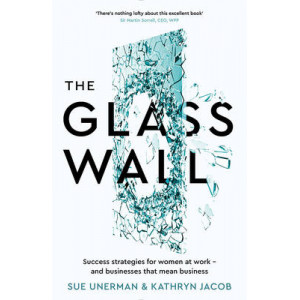 Glass Wall: Success Strategies for Women at Work and Businesses That Mean Business