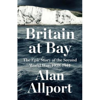 Britain at Bay: The Epic Story of the Second World War: 1938-1941