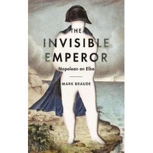 Invisible Emperor: Napoleon on Elba