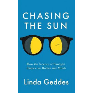 Chasing the Sun: The New Science of Sunlight and How it Shapes Our Bodies and Minds