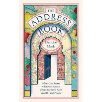 Address Book: What Street Addresses Reveal about Identity, Race, Wealth and Power