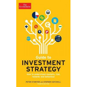 Economist Guide To Investment Strategy 4th Edition: How to understand markets, risk, rewards and behaviour