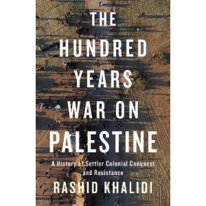 Hundred Years' War on Palestine, The: A History of Settler Colonial Conquest and Resistance