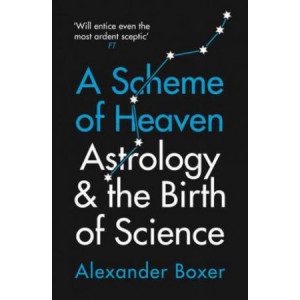 Scheme of Heaven: Astrology and the Birth of Science