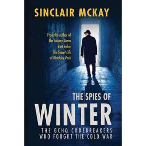 Spies of Winter: The GCHQ Codebreakers Who Fought the Cold War