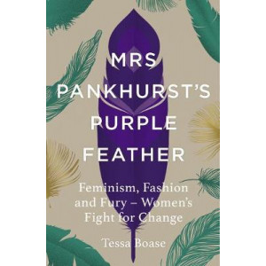 Mrs Pankhurst's Purple Feather: Fashion, Fury and Feminism