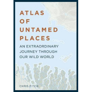 Atlas of Untamed Places: An extraordinary journey through our wild world