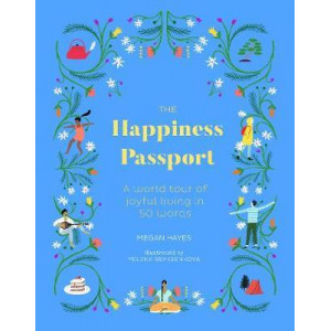 Happiness Passport: A world tour of joyful living in 50 words