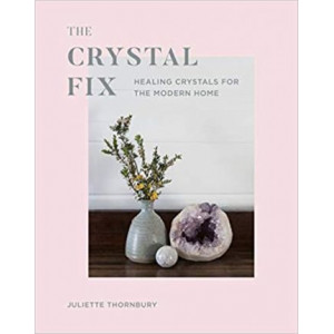 Crystal Fix: Healing Crystals for the Modern Home, The