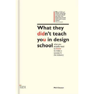 What They Didn't Teach You in Design School: An essential tool for your first year in the real world