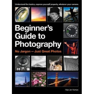 Beginner's Guide to Photography: Capturing the Moment Every Time, Whatever Camera You Have