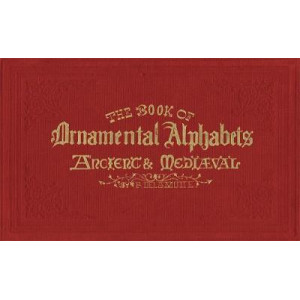 Book of Ornamental Alphabets: Ancient & Mediaeval