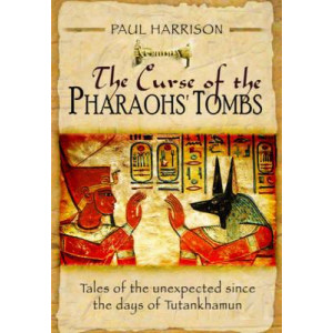 Curse of the Pharaohs' Tombs', The: Tales of the Unexpected Since the Days of Tutankhamun