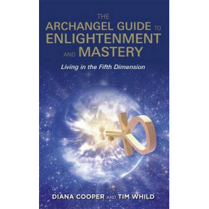 Archangel Guide to Enlightenment and Mastery: Living in the Fifth Dimension