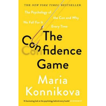 Confidence Game: The Psychology of the Con and Why We Fall for it Every Time