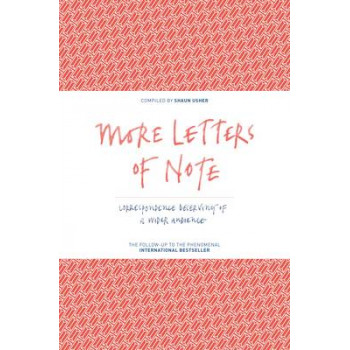 More Letters of Note: Correspondence Deserving of a Wider Audience: Volume 2