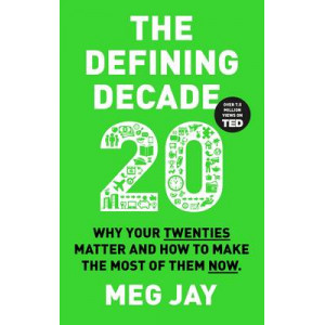 Defining Decade: Why Your Twenties Matter and How to Make the Most of Them Now