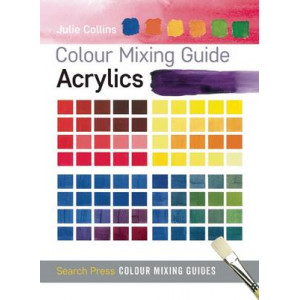 Acrylics: Colour Mixing Guide