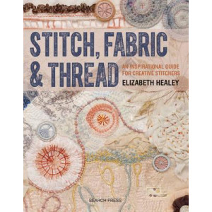 Stitch, Fabric & Thread: An Inspirational Guide for Creative Stitchers