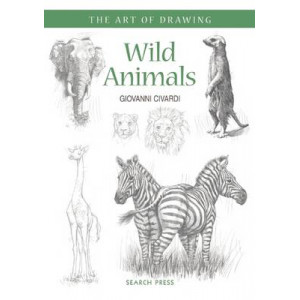 Wild Animals: How to Draw Elephants, Tigers, Lions and Other Animals