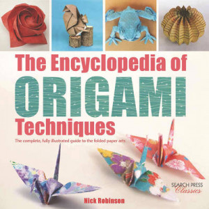 Encyclopedia of Origami Techniques: The Complete, Fully Illustrated Guide to the Folded Paper Arts