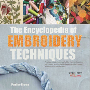 Encyclopedia of Embroidery Techniques: A Unique Visual Directory of All the Major Embroidery Techniques, Plus Inspirational Examples of Traditiona