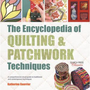 Encyclopedia of Quilting & Patchwork Techniques: A Comprehensive Visual Guide to Traditional and Contemporary Techniques
