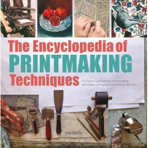 Encyclopedia of Printmaking Techniques, The: A Unique Visual Directory of Printmaking Techniques, with Guidance on How to Use Them