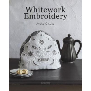 Whitework Embroidery: Create 30 Beautiful Projects with a Modern Touch