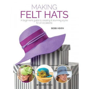 Making Felt Hats: A Beginner's Guide to Creating 6 Stunning Styles for All Occasions