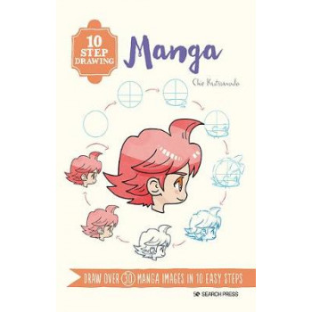 10 Step Drawing: Manga: Draw Over 30 Manga Images in 10 Easy Steps