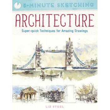 5-Minute Sketching: Architecture: Super-Quick Techniques for Amazing Drawings