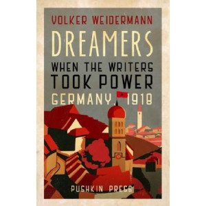 Dreamers: When the Writers Took Power, Germany 1918