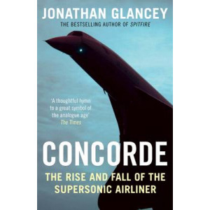 Concorde: The Rise and Fall of the Supersonic Airliner