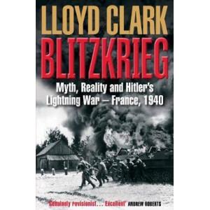 Blitzkrieg: Myth, Reality and Hitler's Lightning War - France, 1940