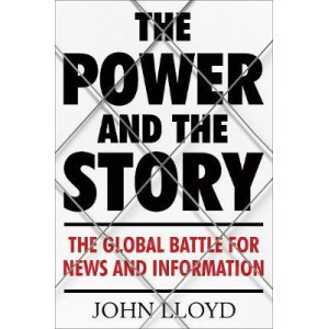 Power and the Story: The Global Battle for News and Information