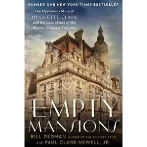 Empty Mansions: The Mysterious Story of Huguette Clark and the Loss of One of the World's Greatest Fortunes