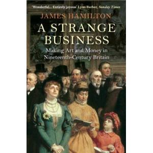 Strange Business: Making Art and Money in Nineteenth-Century Britain