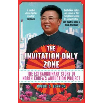 Invitation-Only Zone: The True Story of North Korea's Abduction Project