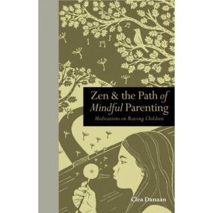 Zen & the Path of Mindful Parenting: Meditations on Raising Children