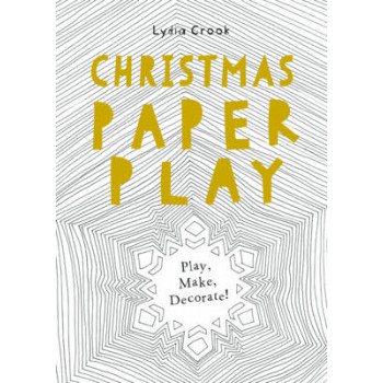 Christmas Paper Play: Play, Make, Decorate!