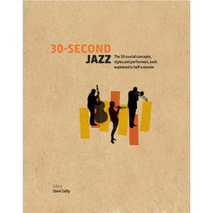 30-Second Jazz: The 50 Crucial Concepts, Styles, and Performers, Each Explained in Half a Minute