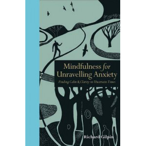Mindfulness for Unravelling Anxiety: Finding Calm & Clarity in Uncertain Times