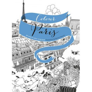 Colour Paris: 20 Views to Colour in by Hand