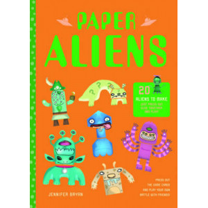 Paper Aliens: 20 Aliens to Make, Just Press Out, Glue Together and Play!