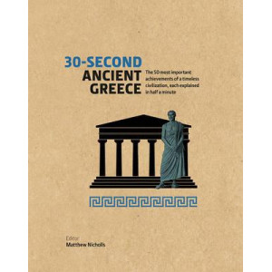 30-Second Ancient Greece: The 50 Most Important Achievements of a Timeless Civilization