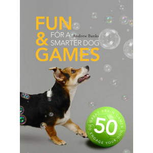 Fun & Games for a Smarter Dog: 50 Great Brain Games to Engage Your Dog