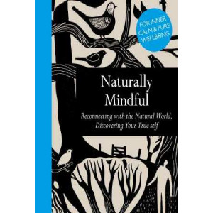 Naturally Mindful: Reconnecting with the Natural World, Discovering Your True Self