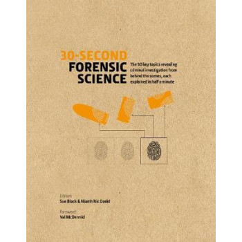 30-Second Forensic Science: 50 key topics revealing criminal investigation from behind the scenes, each explained in half a minute